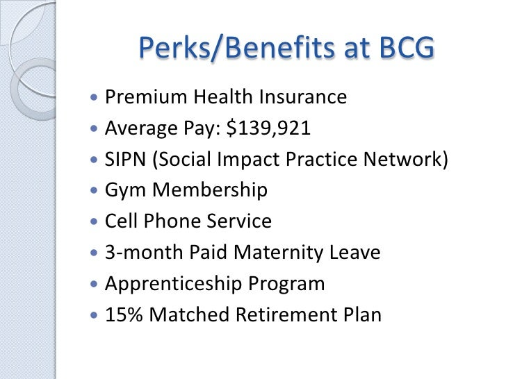 Perks/Benefits at BCG<br />Premium Health Insurance<br />Average Pay: $139,921<br />SIPN (Social Impact Practice Network)<...