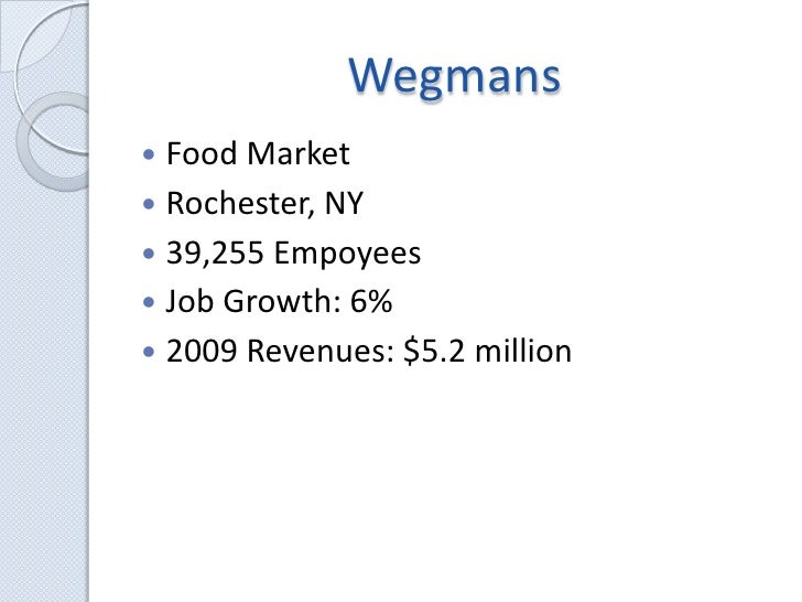 Wegmans<br />Food Market<br />Rochester, NY<br />39,255 Empoyees<br />Job Growth: 6%<br />2009 Revenues:$5.2 million<br />