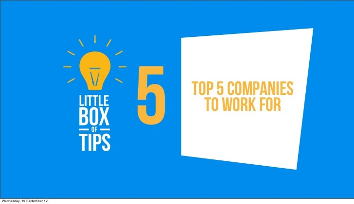5   Top 5 Companies                                   to work forWednesday, 19 September 12