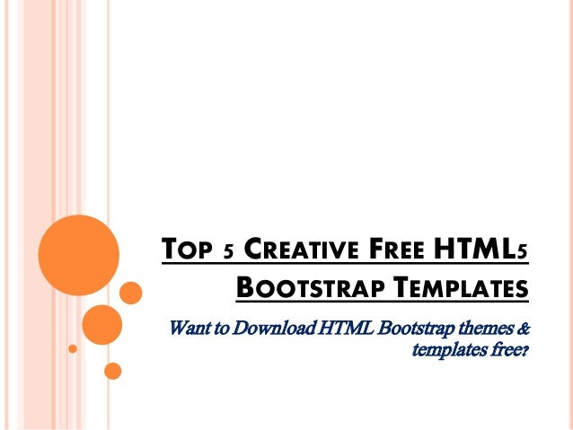 TOP 5 CREATIVE FREE HTML5 BOOTSTRAP TEMPLATES Want to Download HTML Bootstrap themes & templates free?