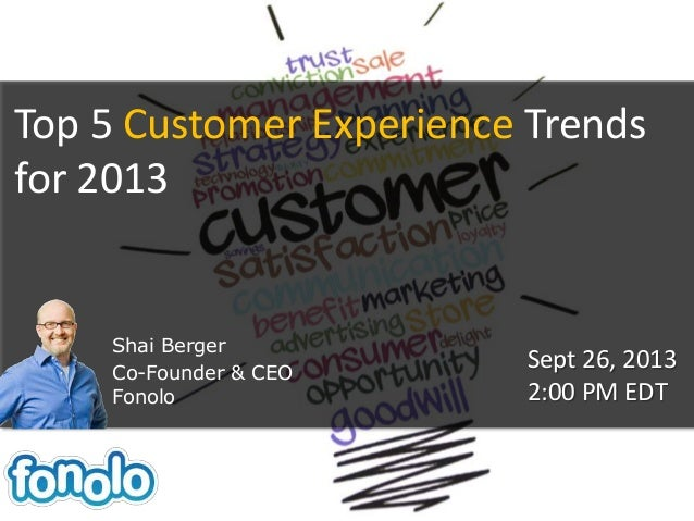 Top 5 Customer Experience Trends for 2013 Shai Berger Co-Founder & CEO Fonolo Sept 26, 2013 2:00 PM EDT