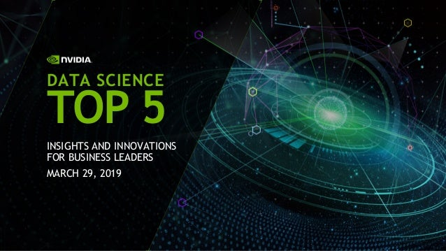 INSIGHTS AND INNOVATIONS FOR BUSINESS LEADERS MARCH 29, 2019 DATA SCIENCE TOP 5