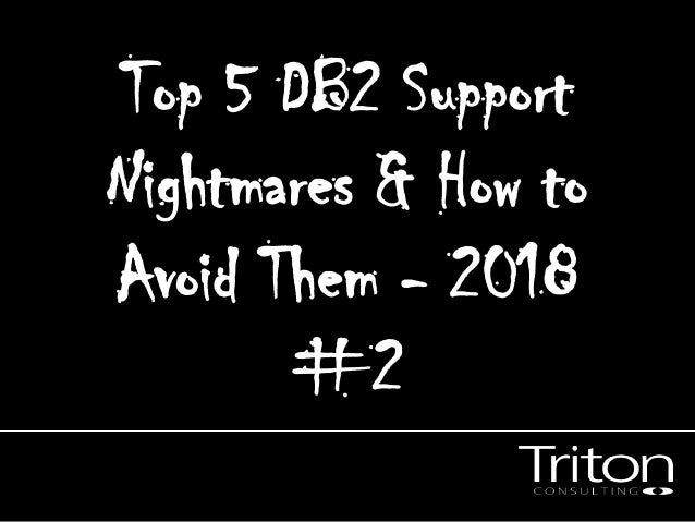 Top 5 DB2 Support Nightmares & How to Avoid Them - 2018 #2