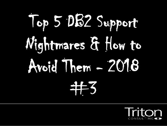 Top 5 DB2 Support Nightmares & How to Avoid Them - 2018 #3
