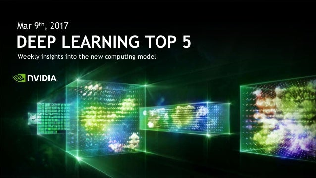 Weekly insights into the new computing model DEEP LEARNING TOP 5 Mar 9th, 2017