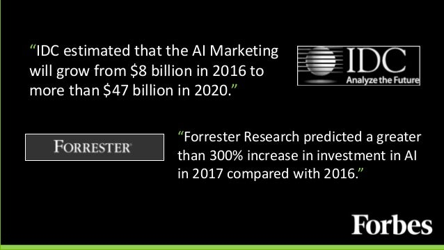 """""""IDC estimated that the AI Marketing will grow from $8 billion in 2016 to more than $47 billion in 2020."""" """"Forrester Resea..."""