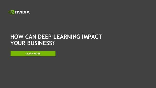 HOW CAN DEEP LEARNING IMPACT YOUR BUSINESS? LEARN MORE