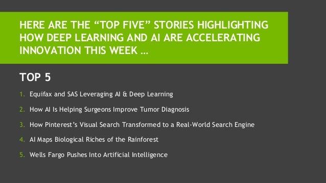 TOP 5 1. Equifax and SAS Leveraging AI & Deep Learning 2. How AI Is Helping Surgeons Improve Tumor Diagnosis 3. How Pinter...
