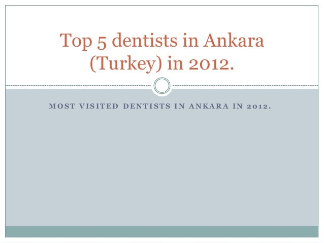Top 5 dentists in Ankara    (Turkey) in 2012.MOST VISITED DENTISTS IN ANKARA IN 2012.