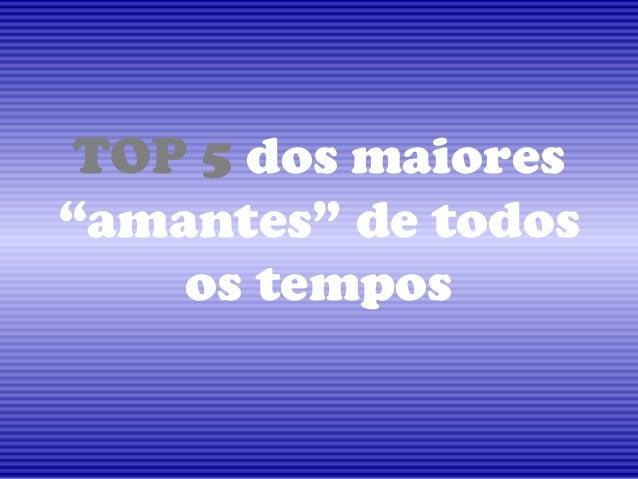 """TOP 5 dos maiores""""amantes"""" de todosos tempos"""