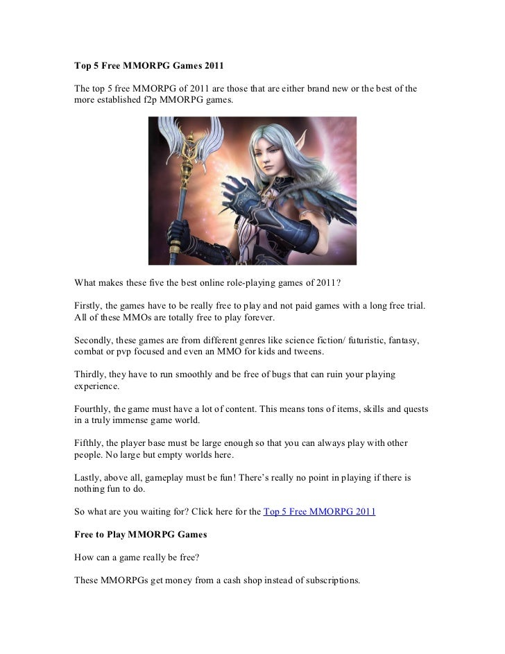 Top 5 Free MMORPG Games 2011The top 5 free MMORPG of 2011 are those that are either brand new or the best of themore estab...