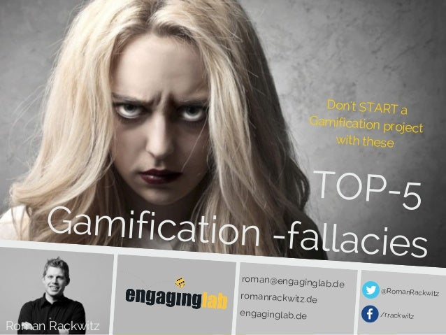 TOP-5 Gamification -fallacies Don't START a Gamification project with these Roman Rackwitz roman@engaginglab.de romanrackw...
