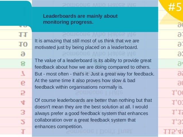 Leaderboards are mainly about  monitoring progress.  It is amazing that still most of us think that we are motivated just ...