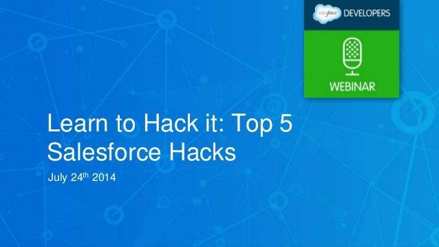 Learn to Hack it: Top 5 Salesforce Hacks July 24th 2014