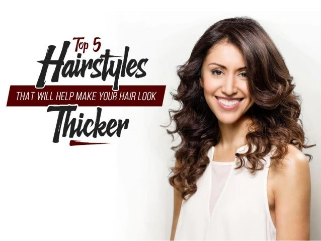 Top 5 Hairstyles That Will Help Make Your Hair Look Thicker