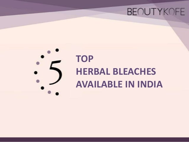TOP HERBAL BLEACHES AVAILABLE IN INDIA