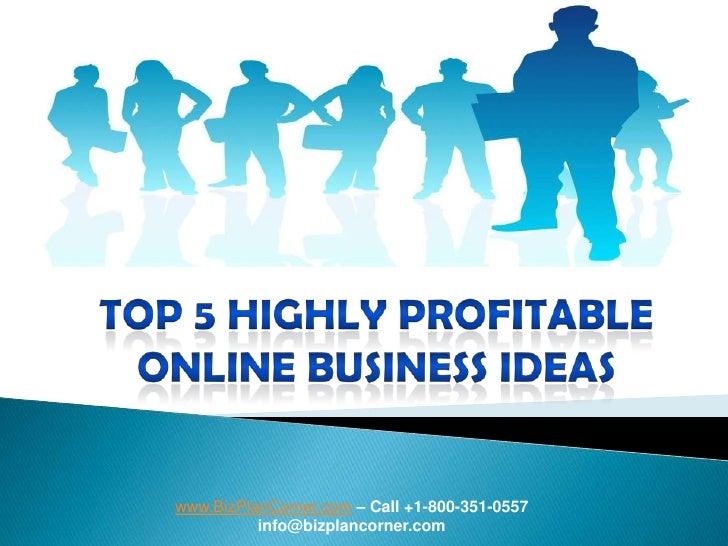 TOP 5 HIGHLY PROFITABLE ONLINE BUSINESS IDEAS<br />www.BizPlanCorner.com– Call +1-800-351-0557<br />info@bizplancorner.com...