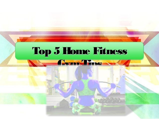 Top 5 Home FitnessTop 5 Home Fitness GymTipsGymTips