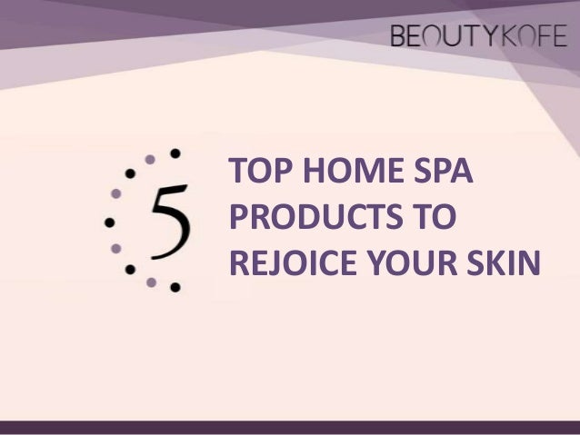 TOP HOME SPA PRODUCTS TO REJOICE YOUR SKIN