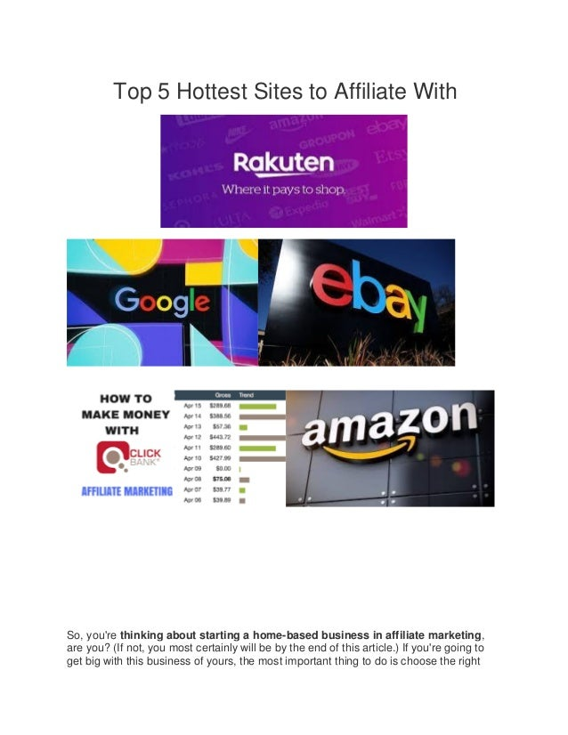 Top 5 Hottest Sites to Affiliate With So, you're thinking about starting a home-based business in affiliate marketing, are...