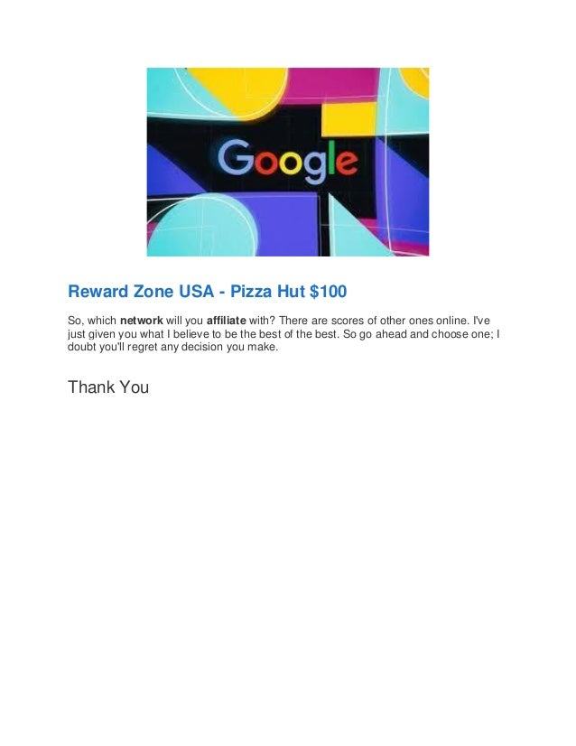 Reward Zone USA - Pizza Hut $100 So, which network will you affiliate with? There are scores of other ones online. I've ju...