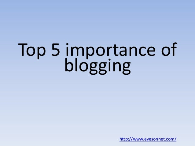 Top 5 importance of blogging  http://www.eyesonnet.com/