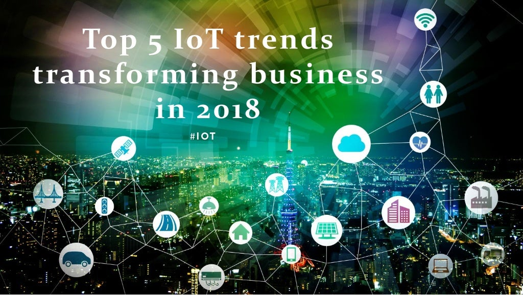 Top 5 iot trends transforming business in 2018