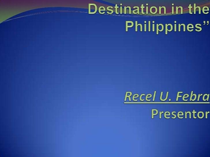 """Top 5 Island Tourist Destination in the Philippines""Recel U. FebraPresentor<br />"