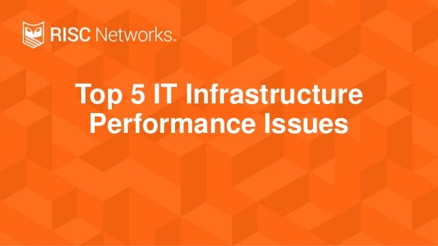 Top 5 IT Infrastructure Performance Issues