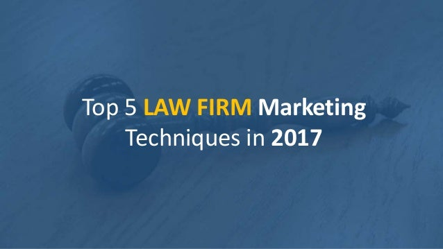 Top 5 LAW FIRM Marketing Techniques in 2017