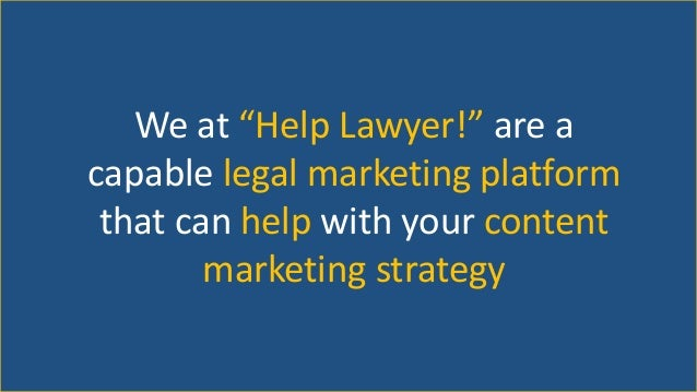 """We at """"Help Lawyer!"""" are a capable legal marketing platform that can help with your content marketing strategy"""