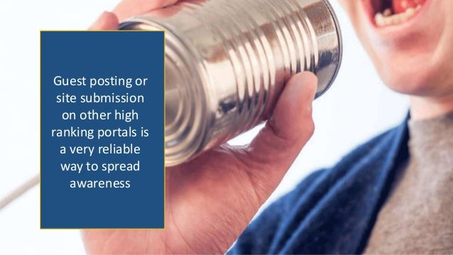 Guest posting or site submission on other high ranking portals is a very reliable way to spread awareness