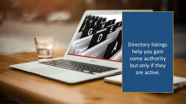 Directory listings help you gain some authority but only if they are active.