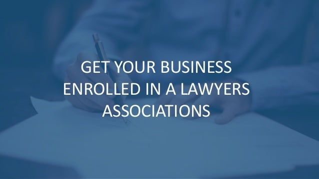 GET YOUR BUSINESS ENROLLED IN A LAWYERS ASSOCIATIONS