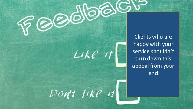 Clients who are happy with your service shouldn't turn down this appeal from your end