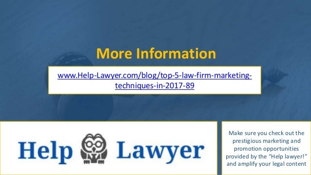 More Information www.Help-Lawyer.com/blog/top-5-law-firm-marketing- techniques-in-2017-89 Make sure you check out the pres...