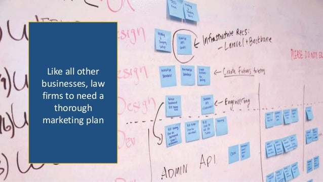Like all other businesses, law firms to need a thorough marketing plan