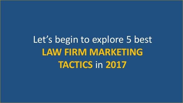 Let's begin to explore 5 best LAW FIRM MARKETING TACTICS in 2017