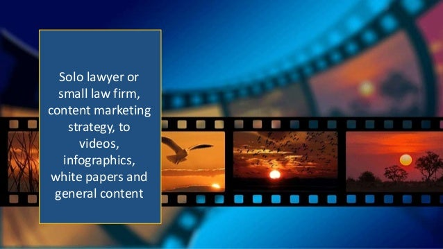 Solo lawyer or small law firm, content marketing strategy, to videos, infographics, white papers and general content