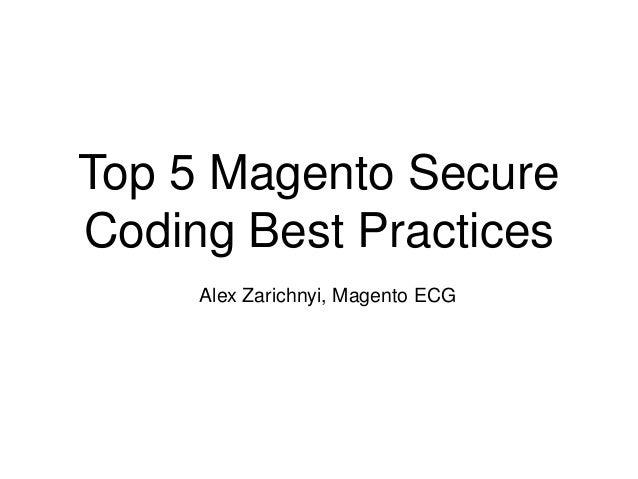 Top 5 Magento Secure Coding Best Practices Alex Zarichnyi, Magento ECG