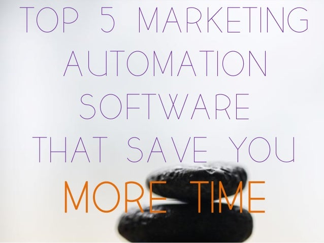 TOP 5 MARKETING AUTOMATION SOFTWARE THAT SAVE YOU MORE TIME