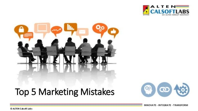 INNOVATE - INTEGRATE - TRANSFORM © ALTEN Calsoft Labs Top 5 Marketing Mistakes