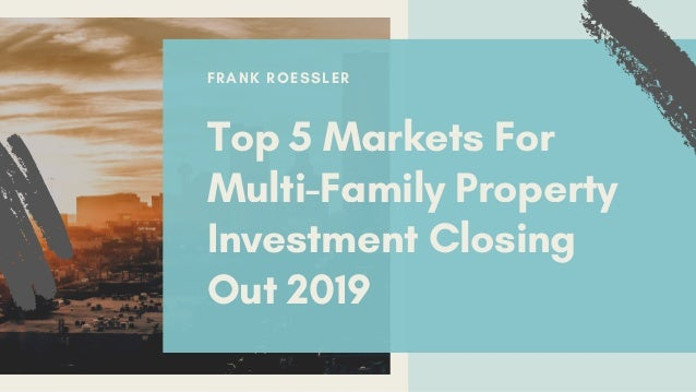 FRANK ROESSLER Top 5 Markets For Multi-Family Property Investment Closing Out 2019