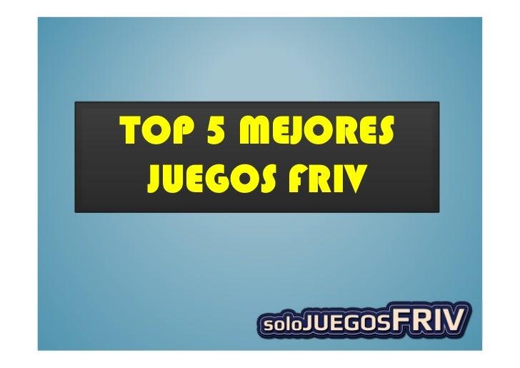 TOP 5 MEJORES JUEGOS FRIV