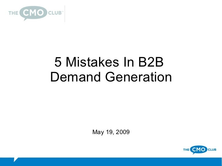 5 Mistakes In B2B Demand Generation        May 19, 2009