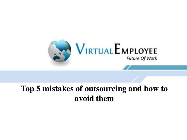 Top 5 mistakes of outsourcing and how toavoid them