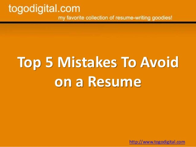 Top 5 Mistakes To Avoid on a Resume http://www.togodigital.com