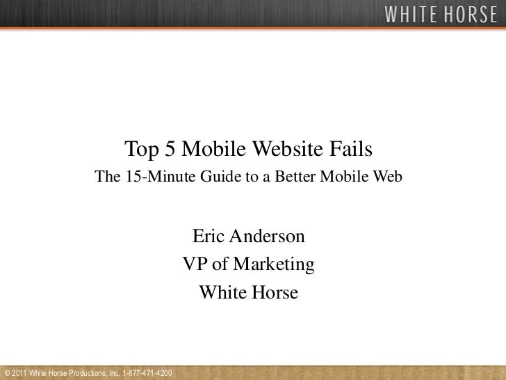 Top 5 Mobile Website Fails<br />The 15-Minute Guide to a Better Mobile Web <br />Eric Anderson<br />VP of Marketing<br />W...