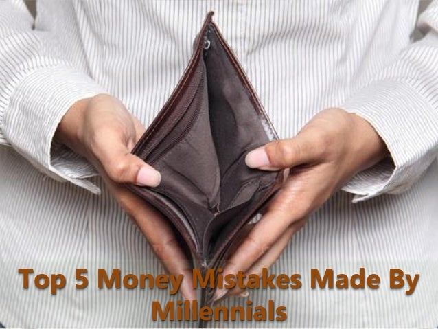Top 5 Money Mistakes Made By Millennials
