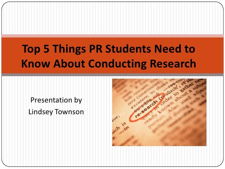 Top 5 Things PR Students Need to Know About Conducting Research<br />Presentation by <br />Lindsey Townson<br />